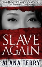 Slave Again: Whispers of Refuge, #2 by Alana Terry