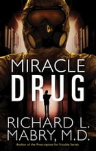 Miracle Drug by Richard L. Mabry, M.D.