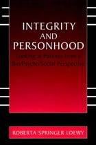 Integrity and Personhood: Looking at Patients from a Bio/Psycho/Social Perspective by Erich E.H. Loewy