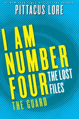 Book I Am Number Four: The Lost Files: The Guard by Pittacus Lore