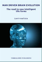 Man Driven Brain Evolution The Road to New Intelligent Life Forms by Lavirrealista