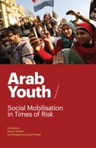 Arab Youth: Social Mobilisation in Times of Risk