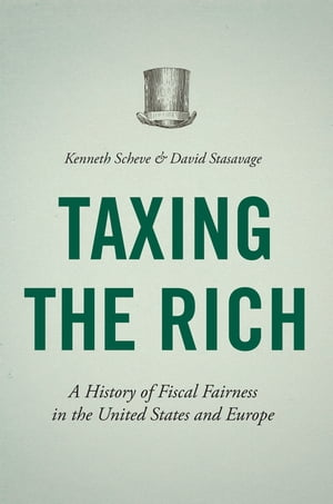 Taxing the Rich A History of Fiscal Fairness in the United States and Europe
