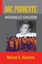 Doc Prudente: Nationalist Educator by Nelson A. Navarro
