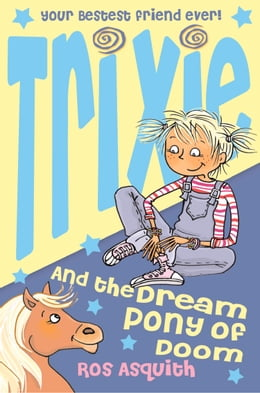 Book Trixie and the Dream Pony of Doom by Ros Asquith