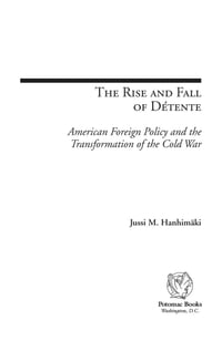 The Rise and Fall of Détente: American Foreign Policy and the Transformation of the Cold War