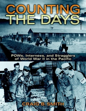 Counting the Days POWs, Internees, and Stragglers of World War II in the Pacific