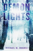 Demon Lights by Michael M. Hughes