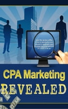 CPA Marketing Revealed by Jimmy  Cai