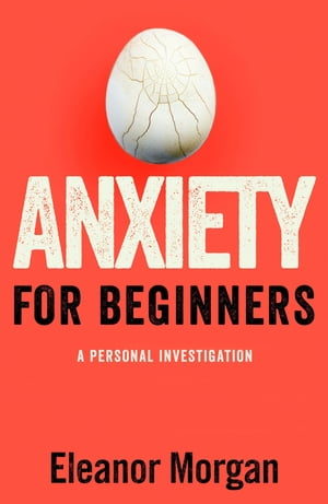 Anxiety for Beginners A Personal Investigation