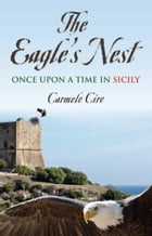 THE EAGLE'S NEST: Once Upon a Time in Sicily by Carmelo Ciro