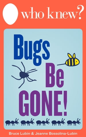 Who Knew? Bugs Be Gone! How to Get Rid of Insects,  Rodents,  and Other Pests Naturally