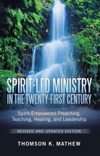 Spirit-Led Ministry in the Twenty-First Century Revised and Updated Edition: Spirit-Empowered…