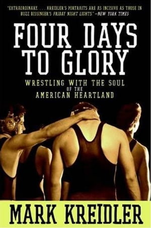 Four Days to Glory: The Heart of America, Flat on Its Back by Mark Kreidler