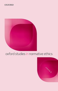 Oxford Studies in Normative Ethics, Volume 6