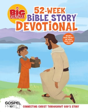 The Big Picture Interactive 52-Week Bible Story Devotional Connecting Christ Throughout God?s Story
