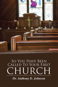 So You Have Been Called To Your First Church