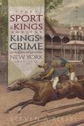 The Sport of Kings and the Kings of Crime: Horse Racing, Politics, and Organized Crime in New York 1865-1913 (Horse Sports) photo