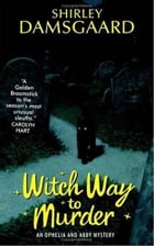 Witch Way to Murder: An Ophelia and Abby Mystery