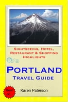 Portland, Oregon Travel Guide - Sightseeing, Hotel, Restaurant & Shopping Highlights (Illustrated) by Karen Paterson