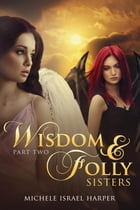 Wisdom & Folly: Sisters, Part Two by Michele Israel Harper