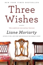 Three Wishes: A Novel by Liane Moriarty