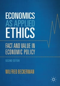 Economics as Applied Ethics: Fact and Value in Economic Policy
