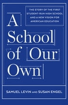 A School of Our Own: The Story of the First Student-Run High School and a New Vision for American…