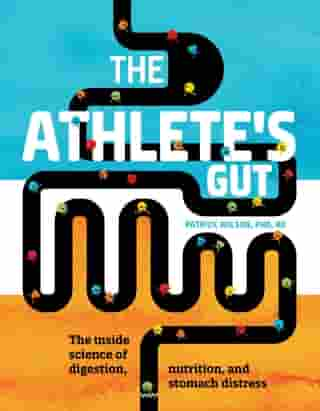 The Athlete's Gut: The Inside Science of Digestion, Nutrition, and Stomach Distress by Patrick Wilson, PhD, RD, PhD, RD