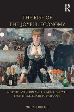The Rise of the Joyful Economy Artistic invention and economic growth from Brunelleschi to Murakami