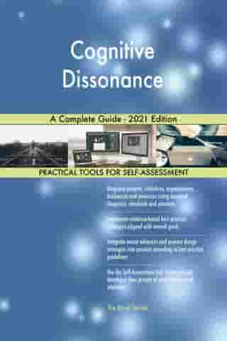 Cognitive Dissonance A Complete Guide - 2021 Edition by Gerardus Blokdyk