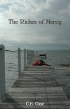 The Riches of Mercy by C. E. Case