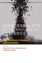 Vulnerability in Technological Cultures: New Directions in Research and Governance by Anique Hommels