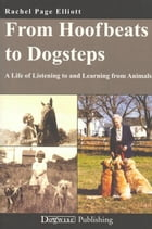 FROM HOOFBEATS TO DOGSTEPS: A LIFE OF LISTENING TO AND LEARNING FROM ANIMALS by Rachel Page Elliott