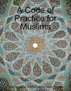 A Code of Practice for Muslims by Ayatullah Sayyid Ali al-Hussaini as-Sistani (Seestani)