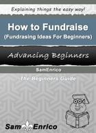 How to Fundraise (Fundraising Ideas For Beginners)