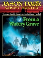 From a Watery Grave (Jason Dark: Ghost Hunter: Volume 6) by Guido Henkel