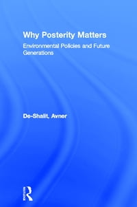 Why Posterity Matters: Environmental Policies and Future Generations