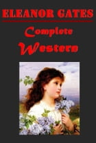 Complete Western Romance Anthologies of Eleanor Gates by Eleanor Gates
