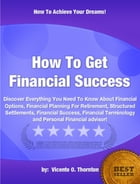 How To Get Financial Success by Vicente O. Thornton