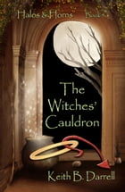 The Witches' Cauldron: Halos & Horns, #4 by Keith B. Darrell