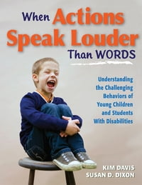When Actions Speak Louder Than Words: Understanding the Challenging Behaviors of Young Children and…