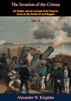 The Invasion of the Crimea: Vol. V [Sixth Edition]: Its Origin, and an Account of its Progress Down to the Death of Lord Raglan by Alexander W. Kinglake
