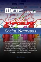 Wide-Scale Online Exposure Via Social Networks: A Start-Up Guide For The New Social Media Marketer On Marketing Online Using Social Media Tools And  by Glen R. Kelp