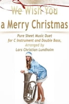 We Wish You a Merry Christmas Pure Sheet Music Duet for C Instrument and Double Bass, Arranged by Lars Christian Lundholm by Pure Sheet Music
