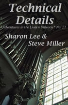 Technical Details: Adventures in the Liaden Universe®, #21 by Sharon Lee