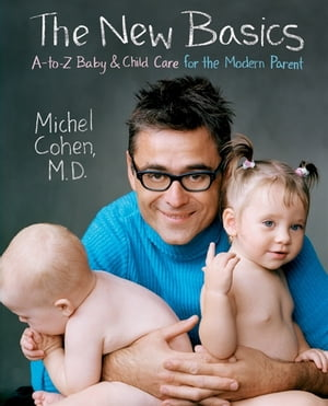 The New Basics A-to-Z Baby & Child Care for the Modern Parent