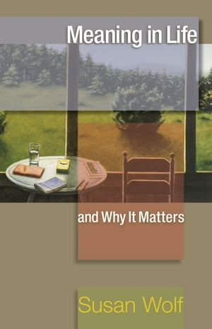 Meaning in Life and Why It Matters de Susan Wolf