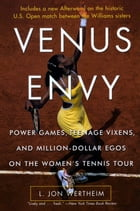 Venus Envy: Power Games, Teenage Vixens, and Million-Dollar Egos on the Women's Tennis Tour by L. Jon Wertheim