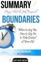 Henry Cloud & John Townsend's Boundaries When to Say Yes, How to Say No to Take Control of Your Life Summary by Ant Hive Media